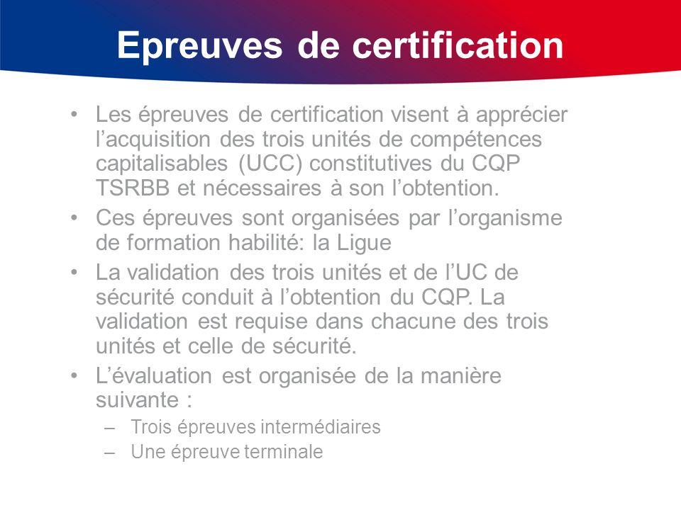 Epreuves de certification Les épreuves de certification visent à apprécier lacquisition des trois unités de compétences capitalisables (UCC) constitut