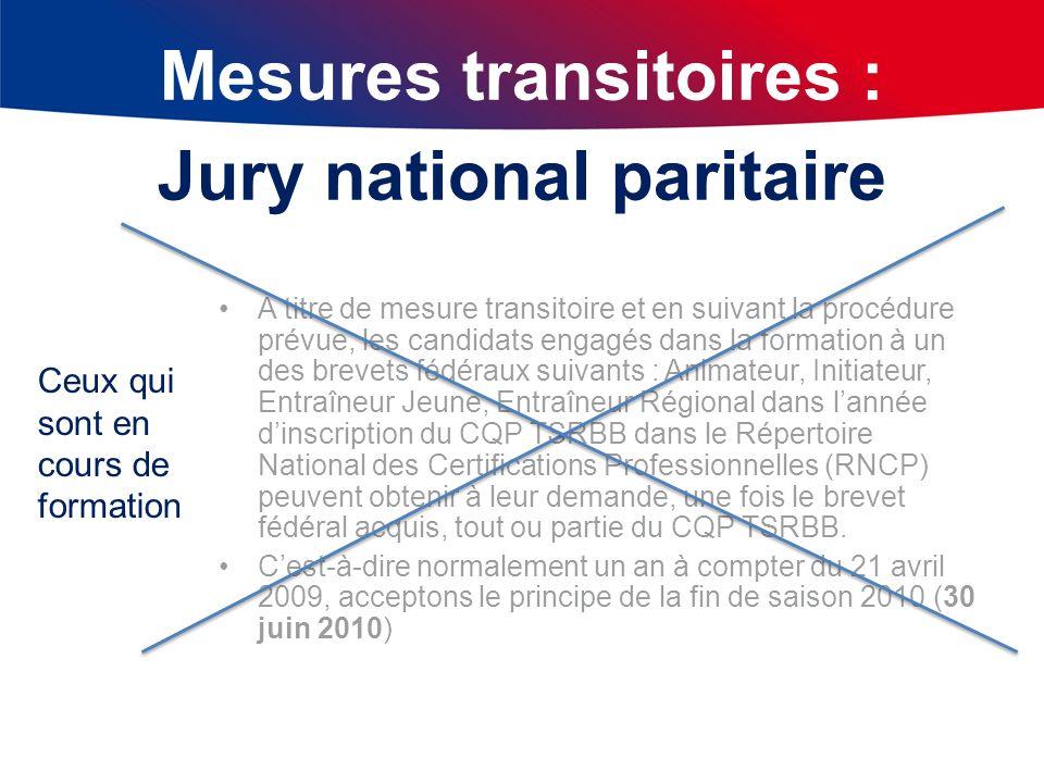 Mesures transitoires : Jury national paritaire (1 salariés CPNEF, 1 employeurs CPNEF, 1 responsable d1 formation, 1 représentant de la DTBN). A titre