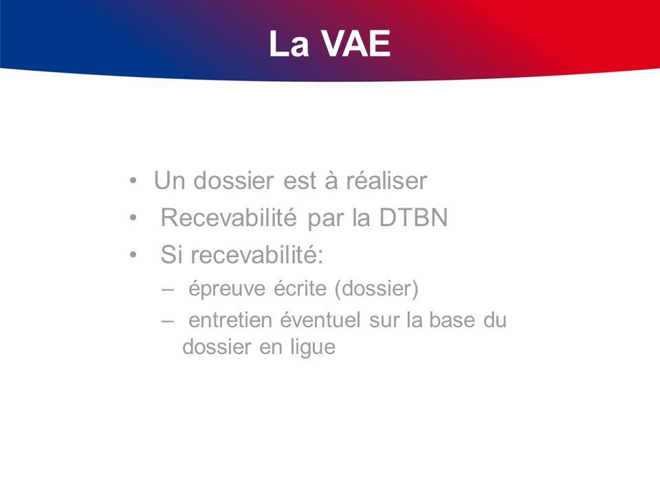 La VAE Un dossier est à réaliser Recevabilité par la DTBN Si recevabilité: – épreuve écrite (dossier) – entretien éventuel sur la base du dossier en l