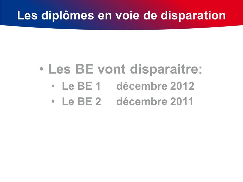 Les diplômes en voie de disparation en Les BE vont disparaitre: Le BE 1 décembre 2012 Le BE 2 décembre 2011