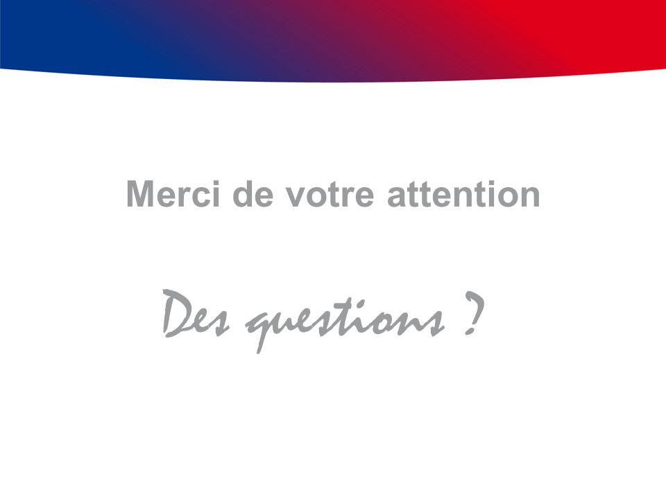 Des questions ? Merci de votre attention