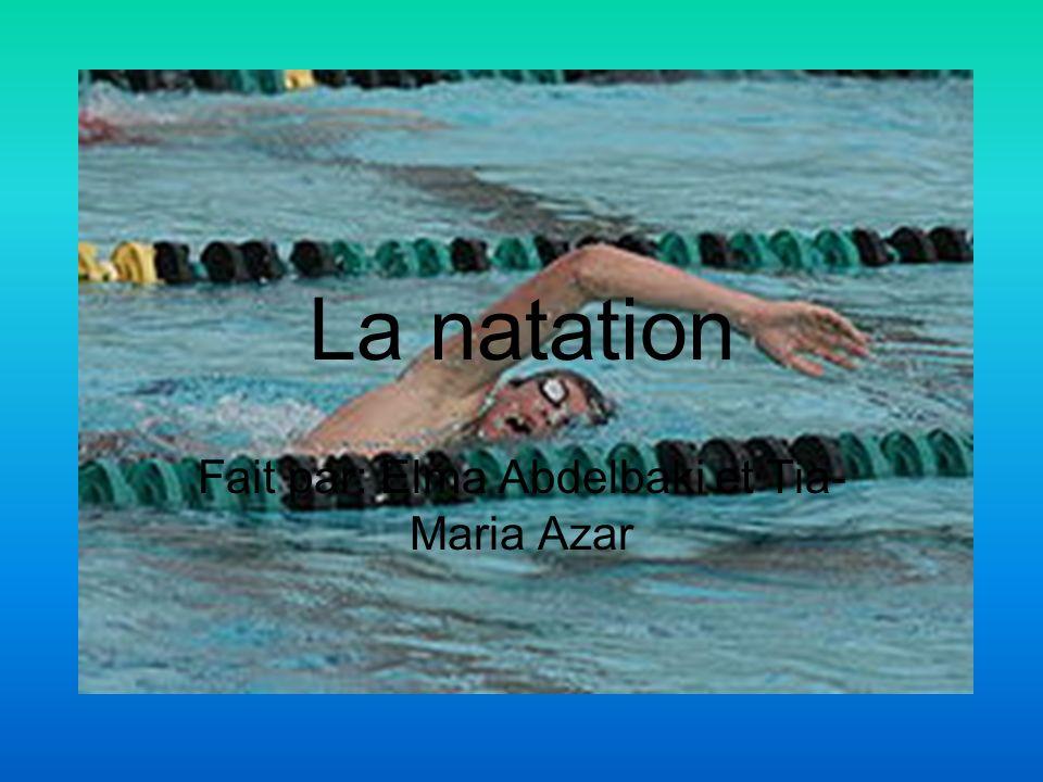 La natation Fait par: Elma Abdelbaki et Tia- Maria Azar