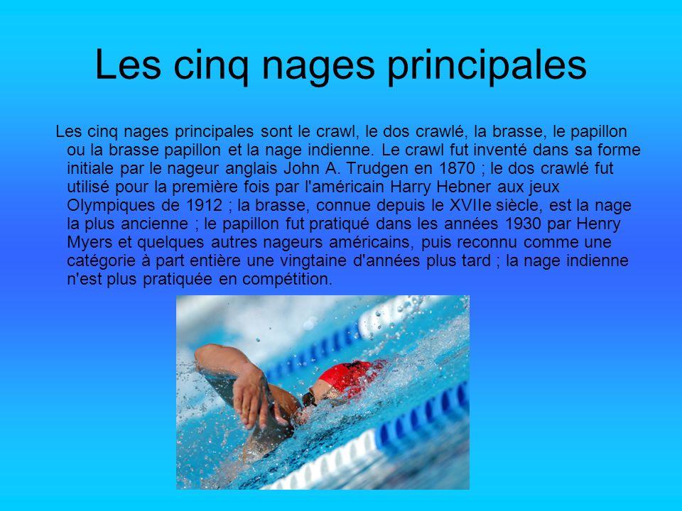 Les cinq nages principales Les cinq nages principales sont le crawl, le dos crawlé, la brasse, le papillon ou la brasse papillon et la nage indienne.