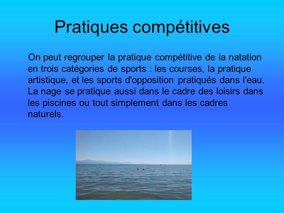 Pratiques compétitives On peut regrouper la pratique compétitive de la natation en trois catégories de sports : les courses, la pratique artistique, e