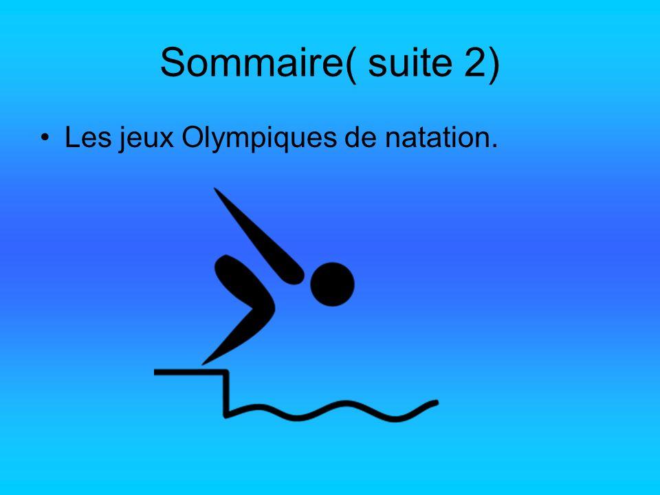 Sommaire( suite 2) Les jeux Olympiques de natation.