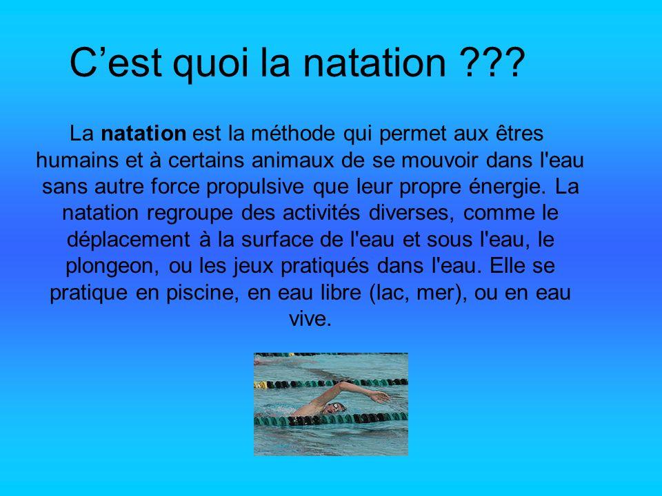 Cest quoi la natation ??? La natation est la méthode qui permet aux êtres humains et à certains animaux de se mouvoir dans l'eau sans autre force prop