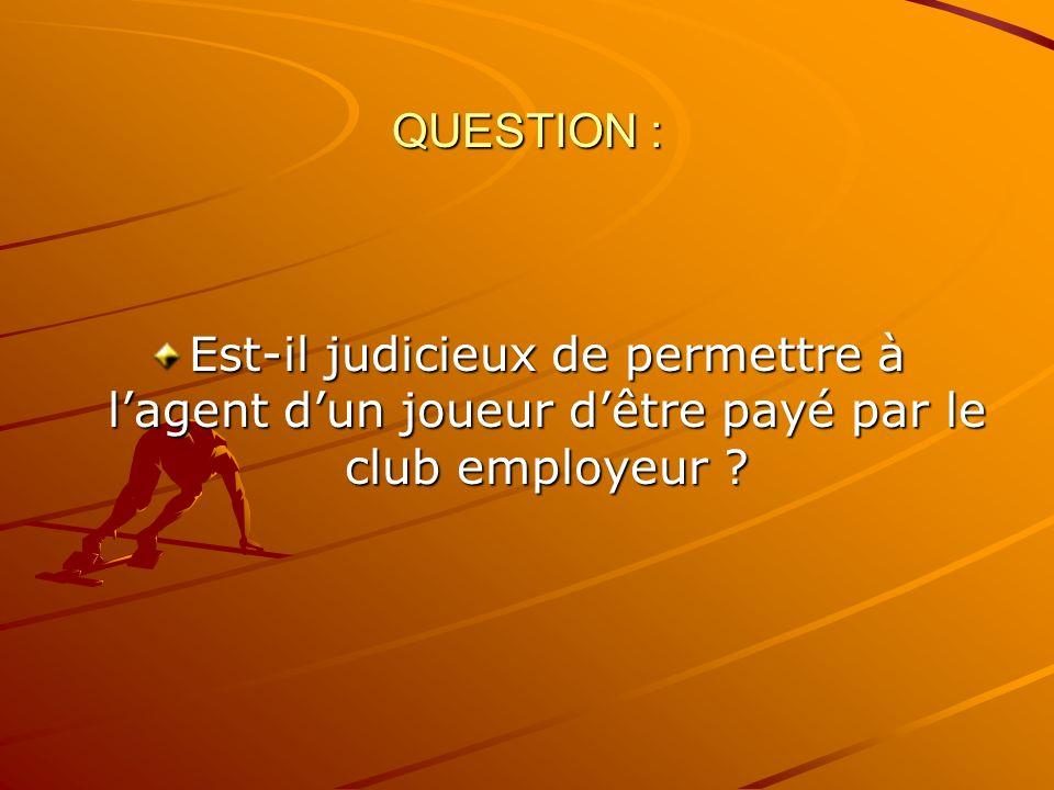 QUESTION : Est-il judicieux de permettre à lagent dun joueur dêtre payé par le club employeur ?