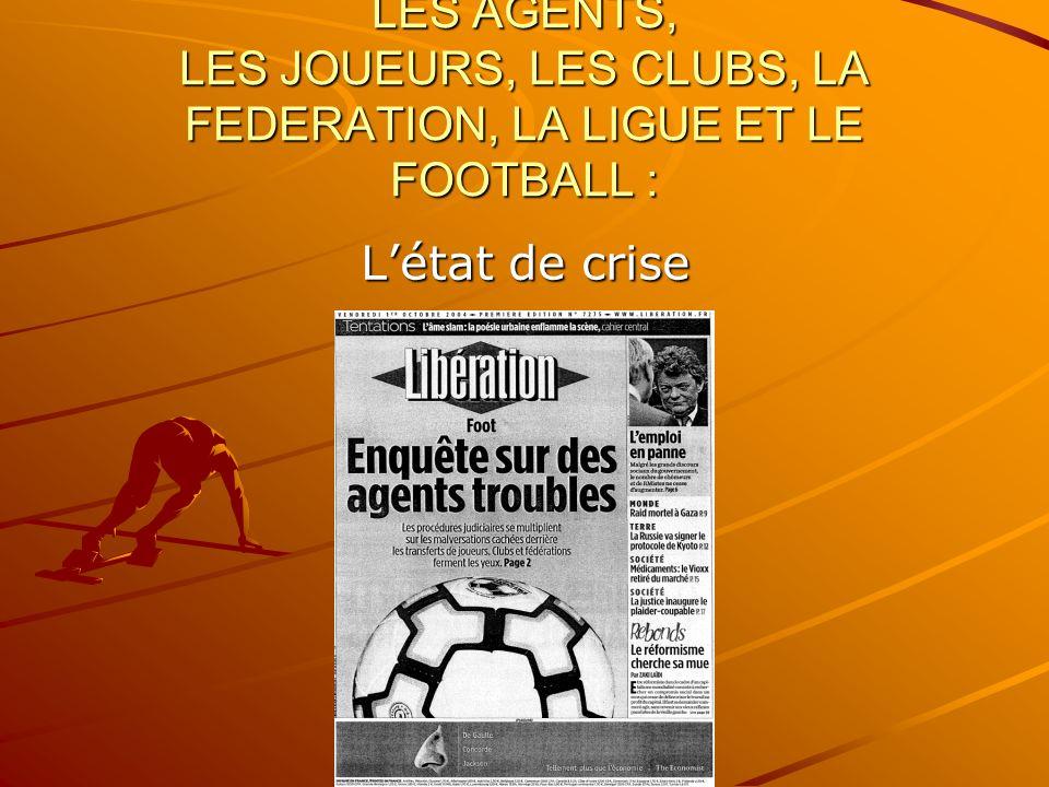 LES AGENTS, LES JOUEURS, LES CLUBS, LA FEDERATION, LA LIGUE ET LE FOOTBALL : Létat de crise
