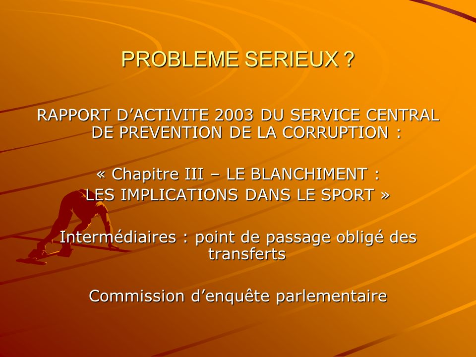 PROBLEME SERIEUX ? RAPPORT DACTIVITE 2003 DU SERVICE CENTRAL DE PREVENTION DE LA CORRUPTION : « Chapitre III – LE BLANCHIMENT : LES IMPLICATIONS DANS