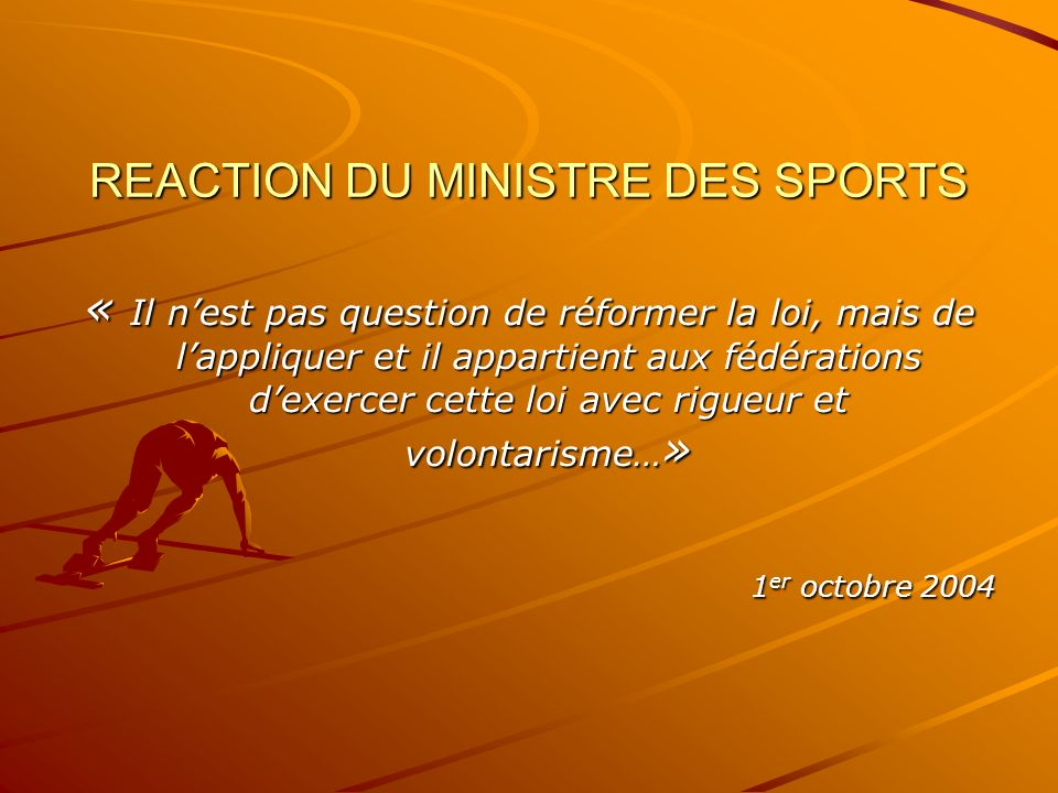 REACTION DU MINISTRE DES SPORTS « Il nest pas question de réformer la loi, mais de lappliquer et il appartient aux fédérations dexercer cette loi avec