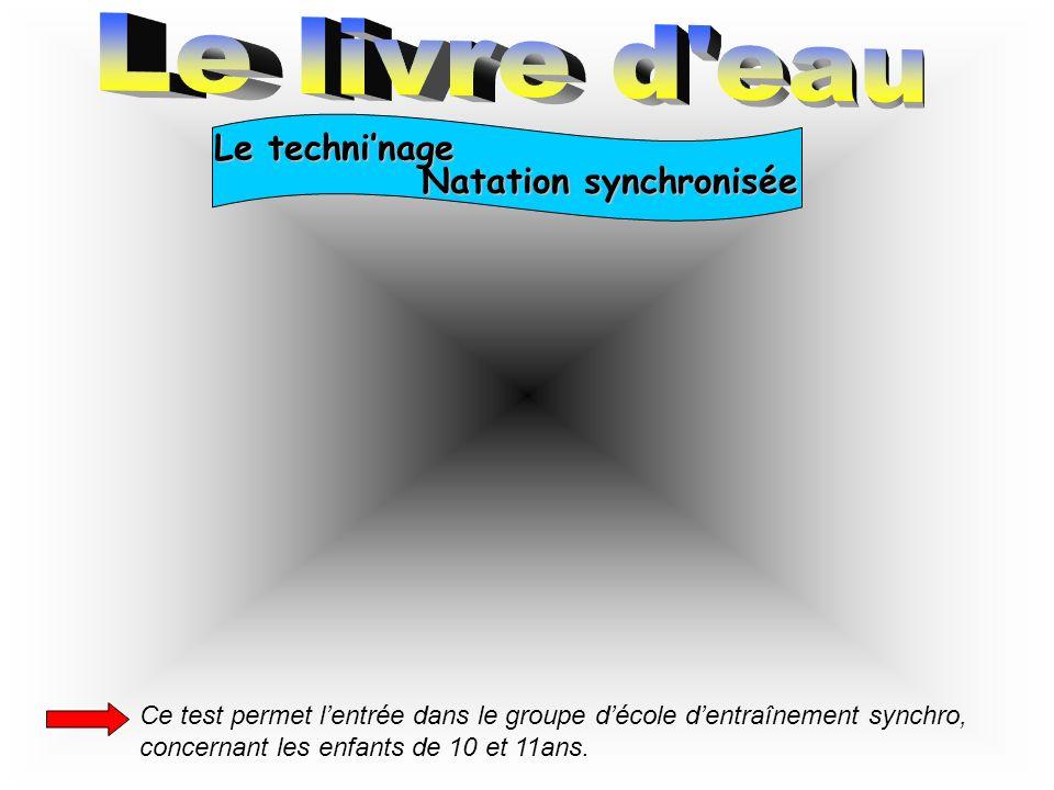 Le techninage Natation synchronisée Ce test permet lentrée dans le groupe décole dentraînement synchro, concernant les enfants de 10 et 11ans.