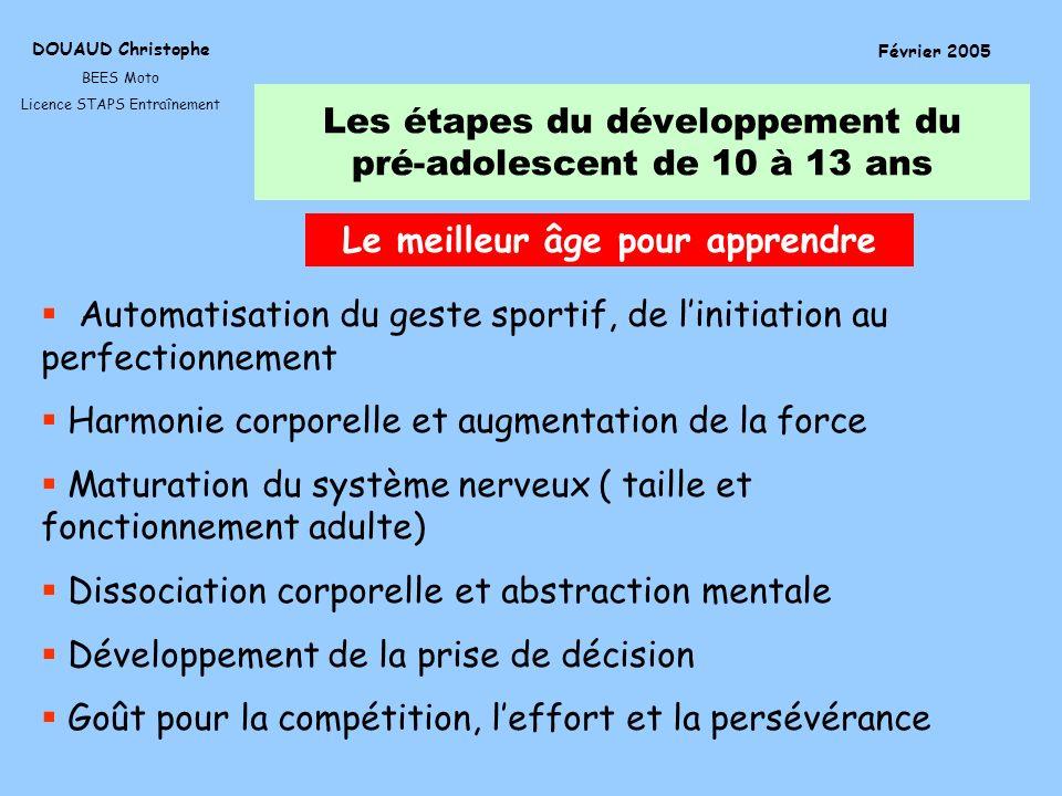 Les étapes du développement du pré-adolescent de 10 à 13 ans DOUAUD Christophe BEES Moto Licence STAPS Entraînement Février 2005 Automatisation du ges