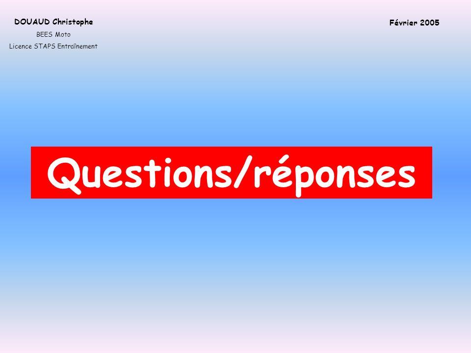 Questions/réponses DOUAUD Christophe BEES Moto Licence STAPS Entraînement Février 2005