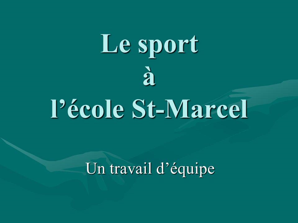 Le sport à lécole St-Marcel Un travail déquipe