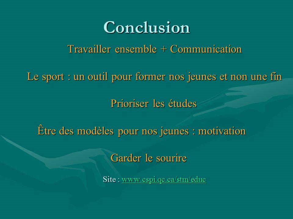 Conclusion Travailler ensemble + Communication Le sport : un outil pour former nos jeunes et non une fin Prioriser les études Être des modèles pour no