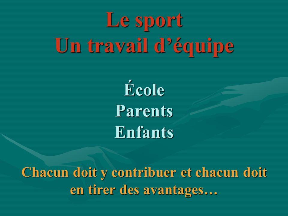 Le sport Un travail déquipe École Parents Enfants Chacun doit y contribuer et chacun doit en tirer des avantages…