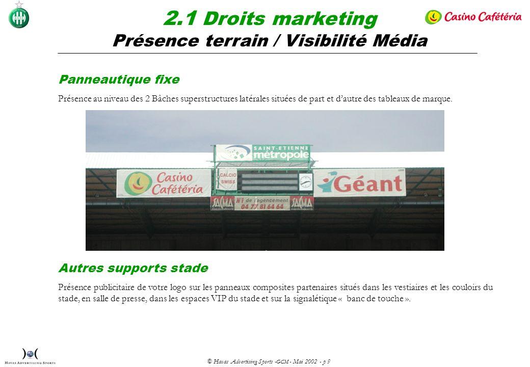 © Havas Advertising Sports - GCM - Mai 2002 - p 9 Panneautique fixe Présence au niveau des 2 Bâches superstructures latérales situées de part et dautre des tableaux de marque.