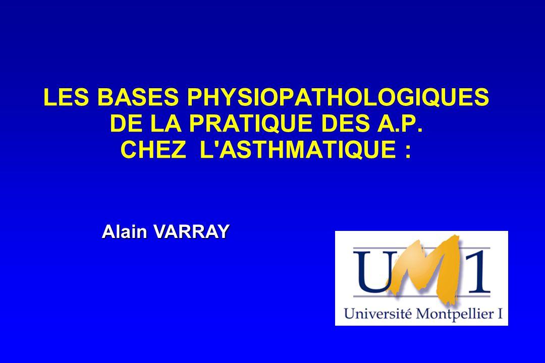 LES BASES PHYSIOPATHOLOGIQUES DE LA PRATIQUE DES A.P. CHEZ L'ASTHMATIQUE : Alain VARRAY