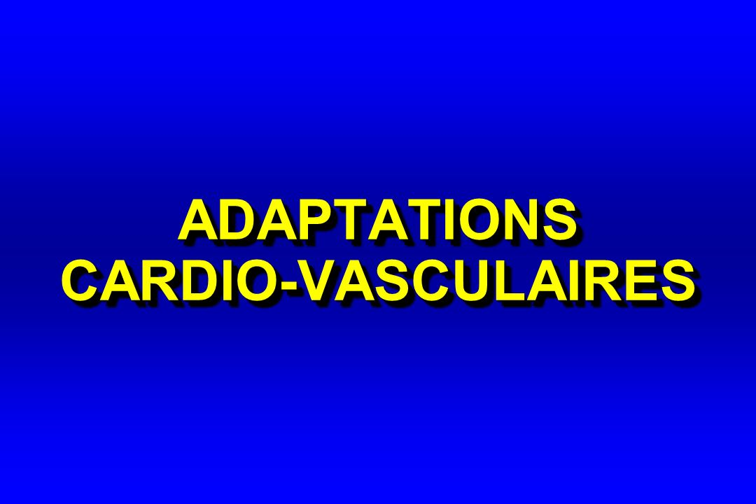 ADAPTATIONS CARDIO-VASCULAIRES
