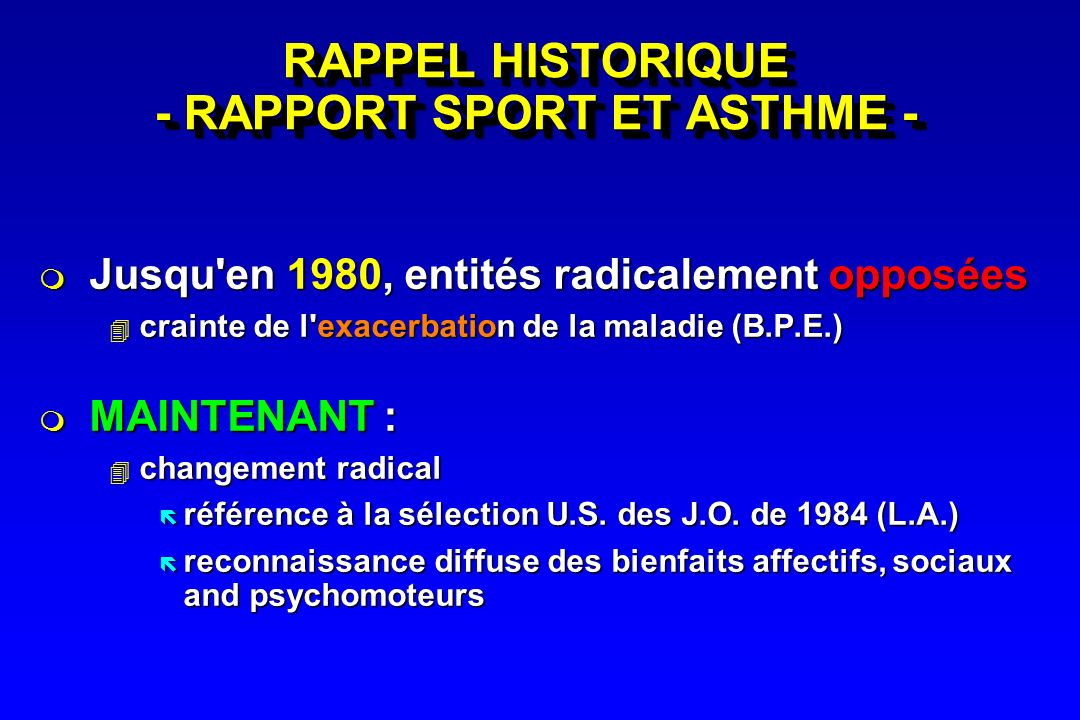 RAPPEL HISTORIQUE - RAPPORT SPORT ET ASTHME - Jusqu'en 1980, entités radicalement opposées Jusqu'en 1980, entités radicalement opposées crainte de l'e