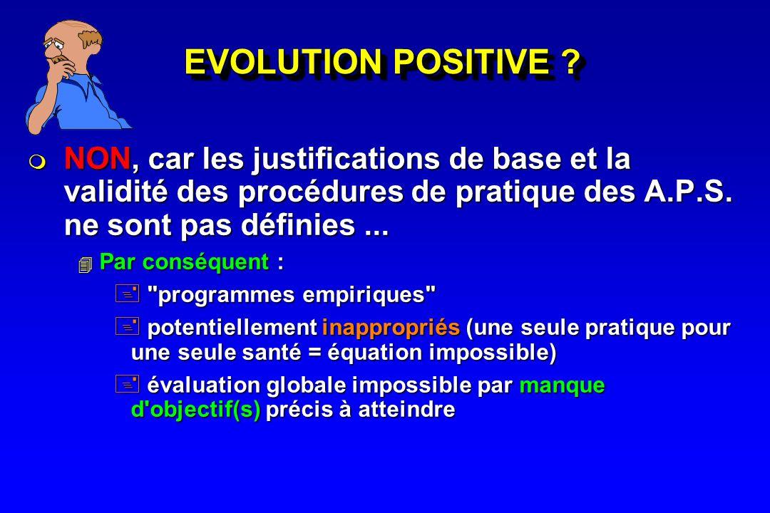 EVOLUTION POSITIVE ? NON, car les justifications de base et la validité des procédures de pratique des A.P.S. ne sont pas définies... NON, car les jus