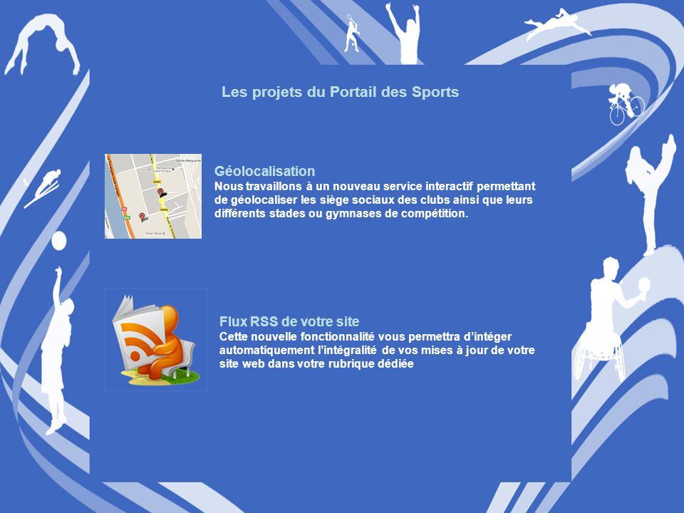 Les projets du Portail des Sports Géolocalisation Nous travaillons à un nouveau service interactif permettant de géolocaliser les siège sociaux des clubs ainsi que leurs différents stades ou gymnases de compétition.