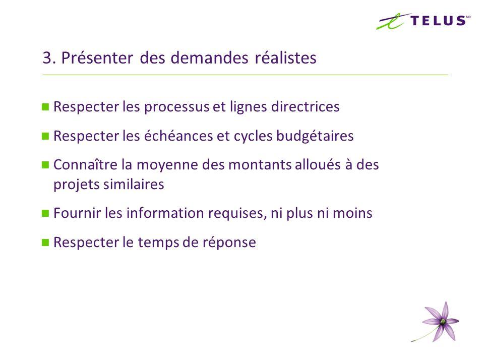 3. Présenter des demandes réalistes Respecter les processus et lignes directrices Respecter les échéances et cycles budgétaires Connaître la moyenne d