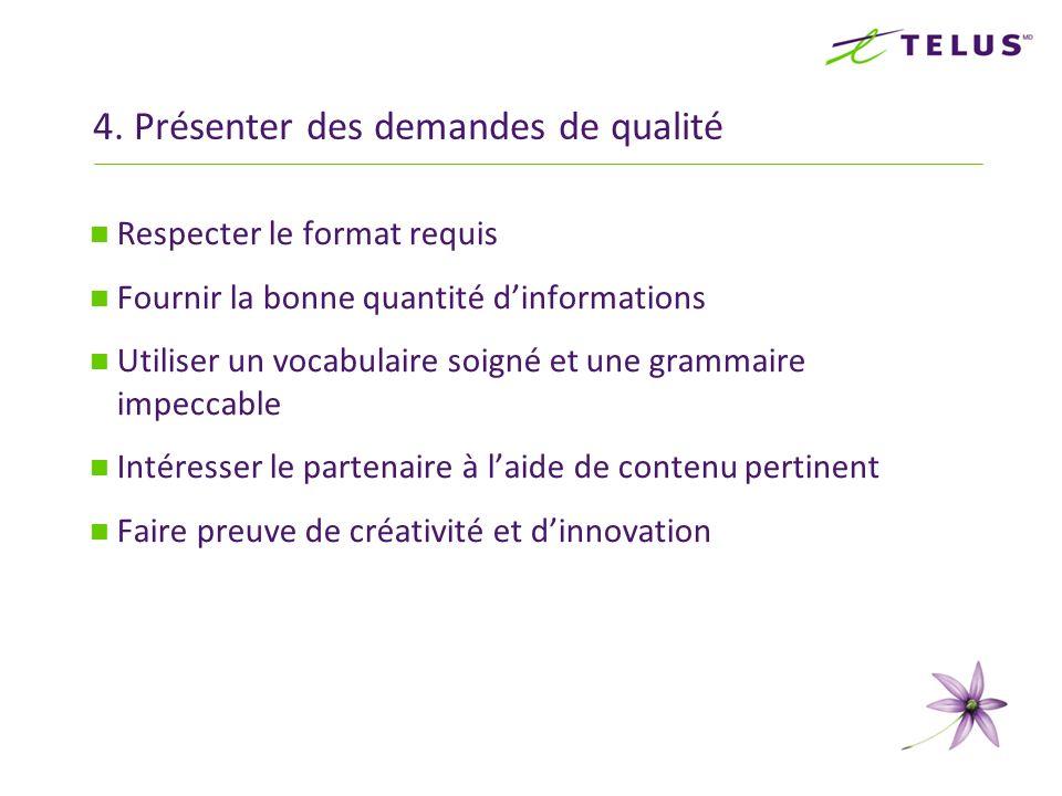 4. Présenter des demandes de qualité Respecter le format requis Fournir la bonne quantité dinformations Utiliser un vocabulaire soigné et une grammair