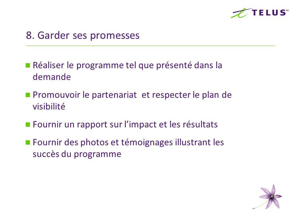 8. Garder ses promesses Réaliser le programme tel que présenté dans la demande Promouvoir le partenariat et respecter le plan de visibilité Fournir un