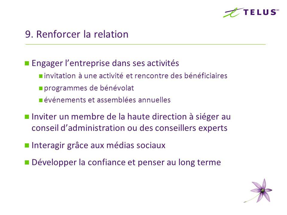 9. Renforcer la relation Engager lentreprise dans ses activités invitation à une activité et rencontre des bénéficiaires programmes de bénévolat événe