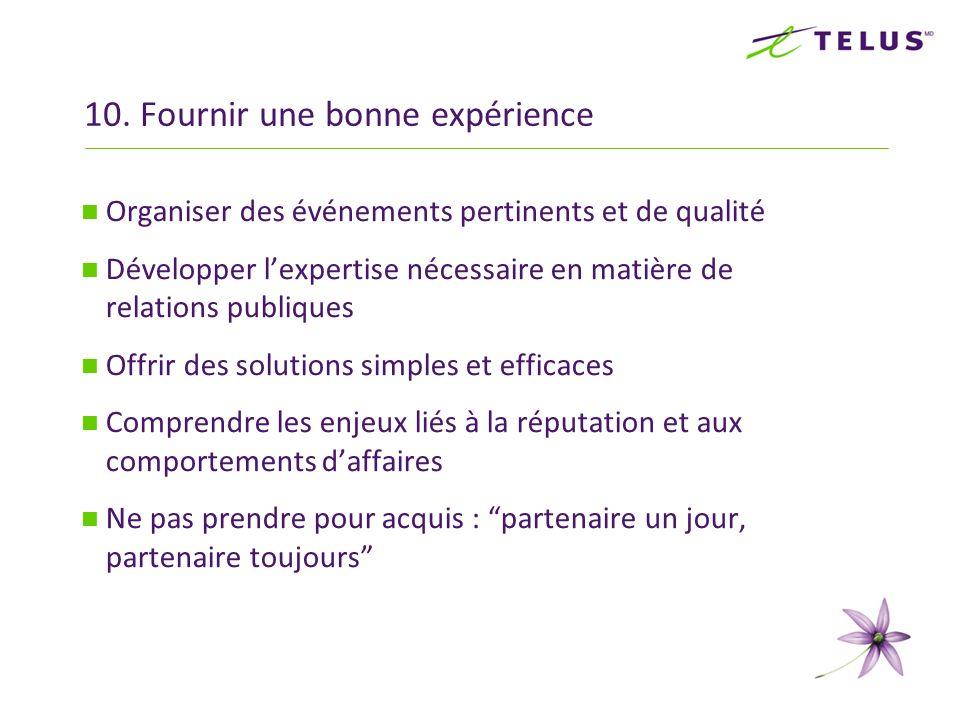 10. Fournir une bonne expérience Organiser des événements pertinents et de qualité Développer lexpertise nécessaire en matière de relations publiques