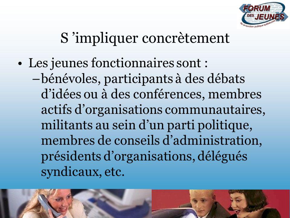 S impliquer concrètement Les jeunes fonctionnaires sont : –bénévoles, participants à des débats didées ou à des conférences, membres actifs dorganisat
