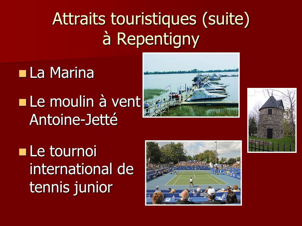 Attraits touristiques (suite) à Repentigny La Marina La Marina Le moulin à vent Antoine-Jetté Le moulin à vent Antoine-Jetté Le tournoi international de tennis junior Le tournoi international de tennis junior