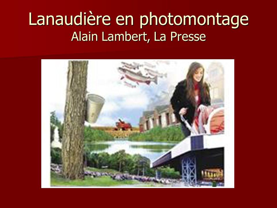 Lanaudière en photomontage Alain Lambert, La Presse