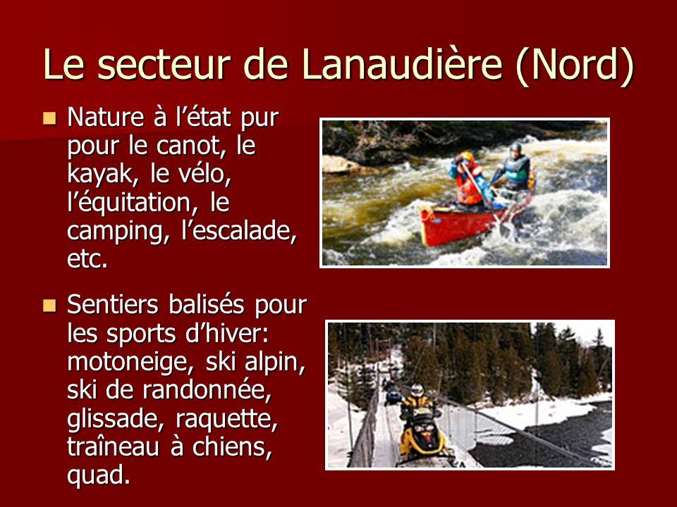 Le secteur de Lanaudière (Nord) Nature à létat pur pour le canot, le kayak, le vélo, léquitation, le camping, lescalade, etc. Nature à létat pur pour