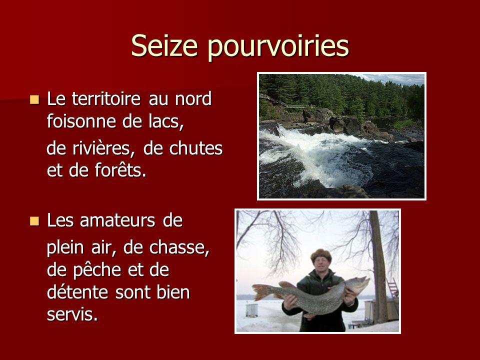 Seize pourvoiries Le territoire au nord foisonne de lacs, Le territoire au nord foisonne de lacs, de rivières, de chutes et de forêts. de rivières, de