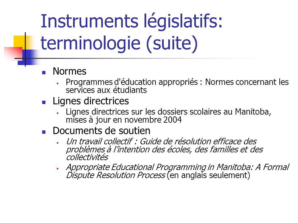 Instruments législatifs: terminologie (suite) Normes Programmes d'éducation appropriés : Normes concernant les services aux étudiants Lignes directric