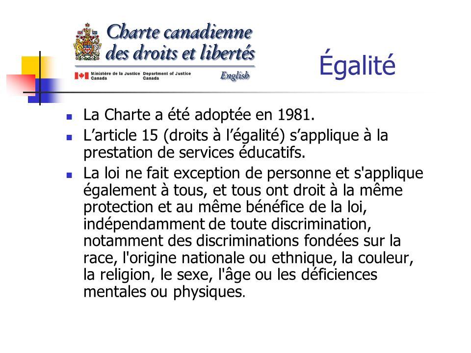 Égalité La Charte a été adoptée en 1981. Larticle 15 (droits à légalité) sapplique à la prestation de services éducatifs. La loi ne fait exception de