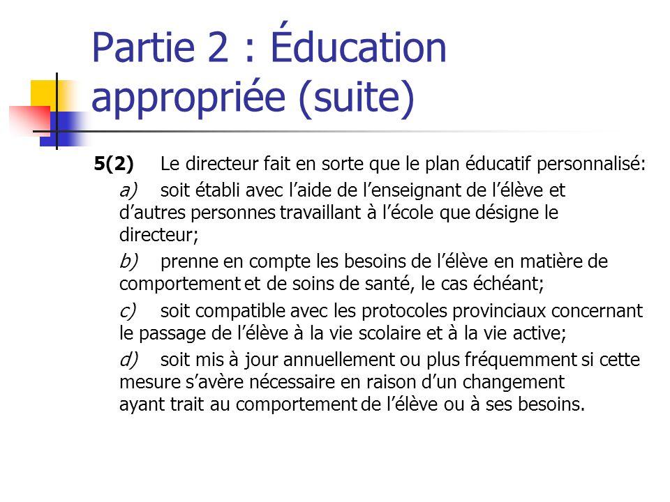Partie 2 : Éducation appropriée (suite) 5(2)Le directeur fait en sorte que le plan éducatif personnalisé: a)soit établi avec laide de lenseignant de l