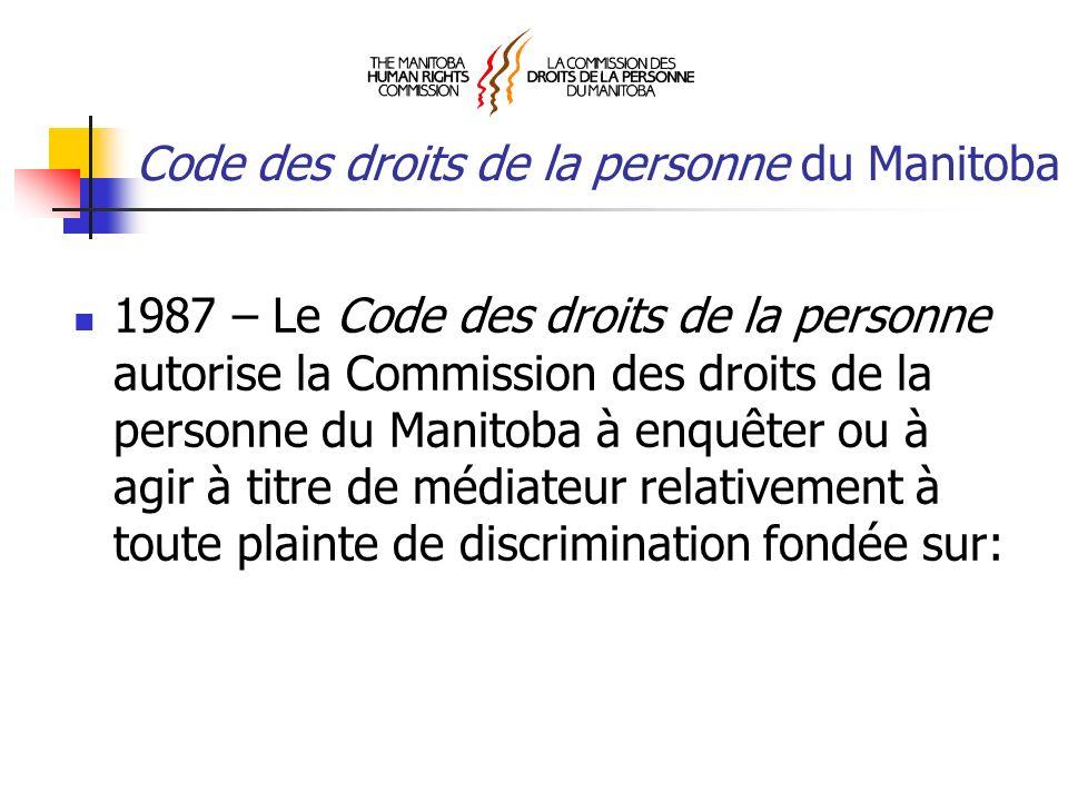 Code des droits de la personne du Manitoba 1987 – Le Code des droits de la personne autorise la Commission des droits de la personne du Manitoba à enquêter ou à agir à titre de médiateur relativement à toute plainte de discrimination fondée sur: