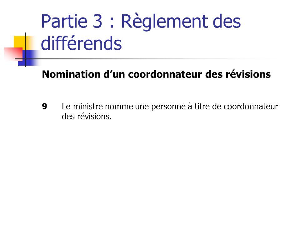 Partie 3 : Règlement des différends Nomination dun coordonnateur des révisions 9Le ministre nomme une personne à titre de coordonnateur des révisions.