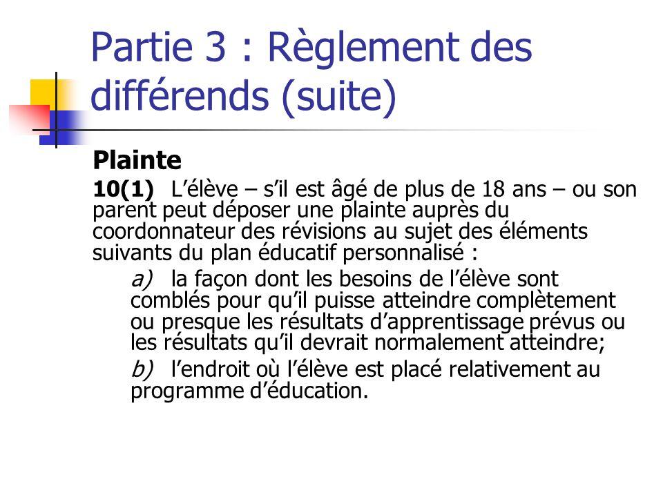 Partie 3 : Règlement des différends (suite) Plainte 10(1)Lélève – sil est âgé de plus de 18 ans – ou son parent peut déposer une plainte auprès du coo
