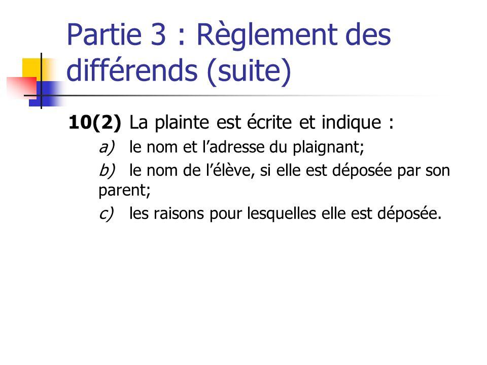Partie 3 : Règlement des différends (suite) 10(2)La plainte est écrite et indique : a)le nom et ladresse du plaignant; b)le nom de lélève, si elle est déposée par son parent; c) les raisons pour lesquelles elle est déposée.