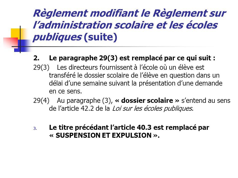 Règlement modifiant le Règlement sur ladministration scolaire et les écoles publiques (suite) 2.Le paragraphe 29(3) est remplacé par ce qui suit : 29(3)Les directeurs fournissent à lécole où un élève est transféré le dossier scolaire de lélève en question dans un délai dune semaine suivant la présentation dune demande en ce sens.
