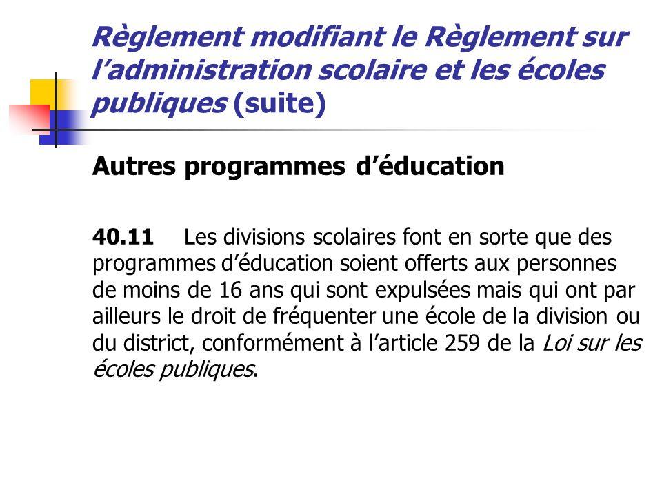 Règlement modifiant le Règlement sur ladministration scolaire et les écoles publiques (suite) Autres programmes déducation 40.11Les divisions scolaire