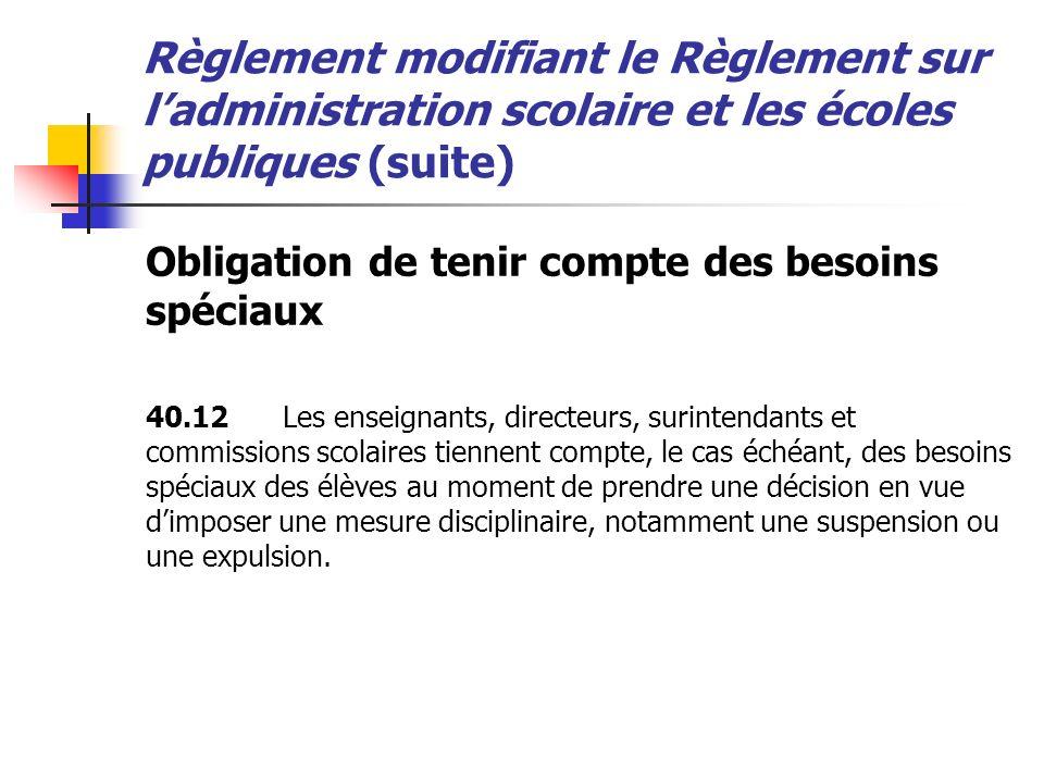 Règlement modifiant le Règlement sur ladministration scolaire et les écoles publiques (suite) Obligation de tenir compte des besoins spéciaux 40.12Les