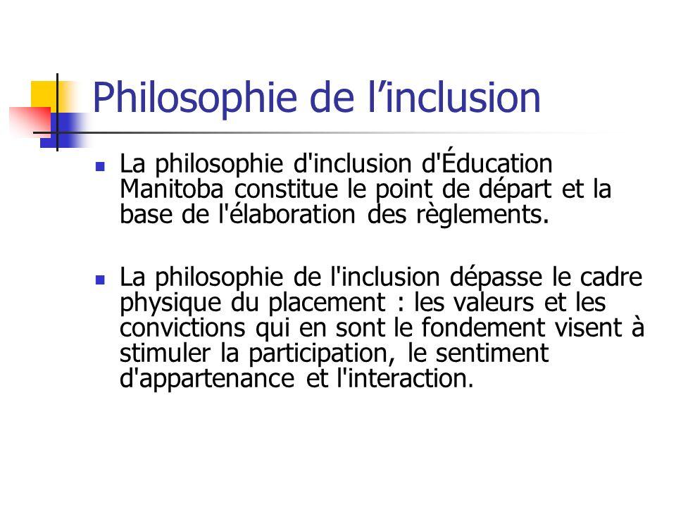 Philosophie de linclusion La philosophie d'inclusion d'Éducation Manitoba constitue le point de départ et la base de l'élaboration des règlements. La