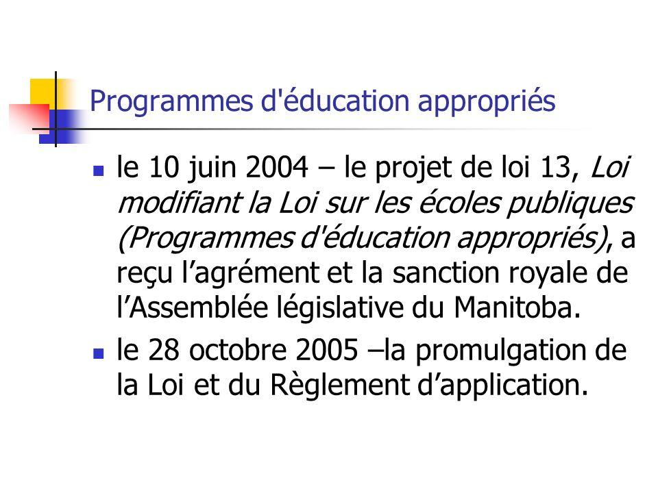 Programmes d éducation appropriés le 10 juin 2004 – le projet de loi 13, Loi modifiant la Loi sur les écoles publiques (Programmes d éducation appropriés), a reçu lagrément et la sanction royale de lAssemblée législative du Manitoba.