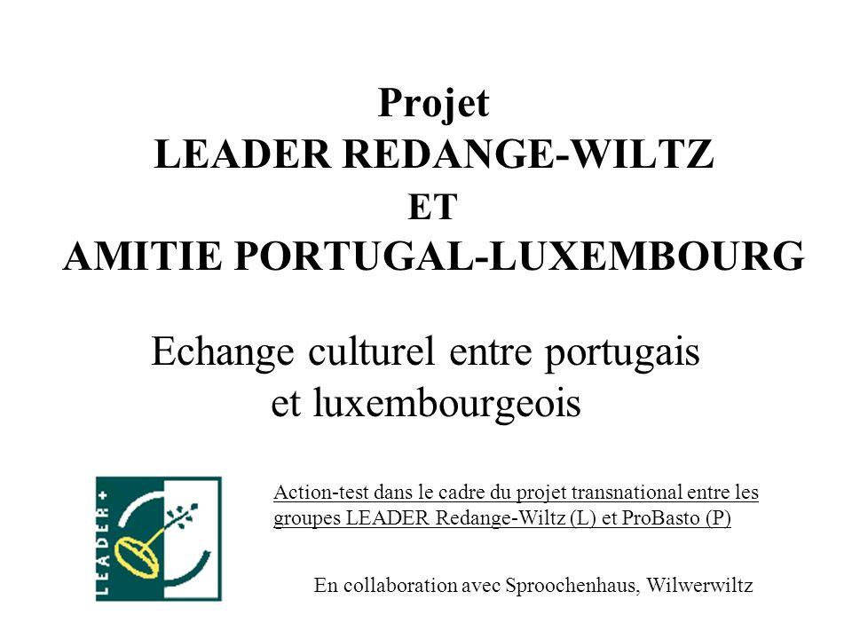 Projet LEADER REDANGE-WILTZ ET AMITIE PORTUGAL-LUXEMBOURG Echange culturel entre portugais et luxembourgeois En collaboration avec Sproochenhaus, Wilw