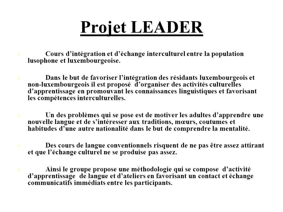 Projet LEADER Cours dintégration et déchange interculturel entre la population lusophone et luxembourgeoise. Dans le but de favoriser lintégration des